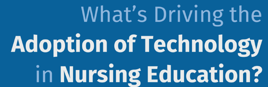 what s driving the adoption of technology in nursing education part